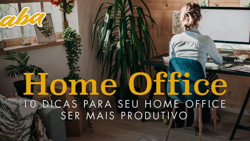 Home Office, 10 dicas para ser mais produtivo