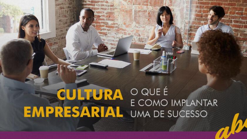 cultura empresarial, o que é e como implantar uma de sucesso